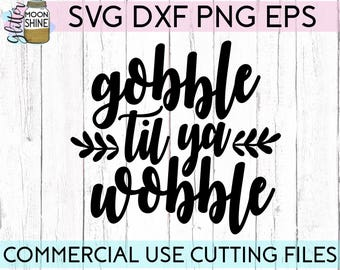 Gobble Til Ya Wobble svg dxf eps png Files for Cutting Machines Cameo Cricut, Fall, Autumn, Cute, Turkey, Funny Thanksgiving, Southern, Boho