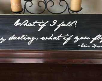 What If I Fall Oh, My Darling What If You Fly Quote Erin Hanson Plaque Decor Wooden Hand Painted You Pick from 10+ Colors
