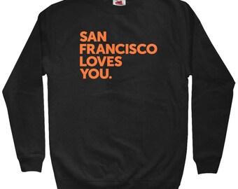San Francisco Loves You Sweatshirt - Men S M L XL 2x 3x - Crewneck, Mission District Sweatshirt, Haight Ashbury, Bayview, North Beach