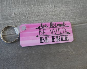Be Kind Keychain - Be Wild Be Free - Inspriational Key Chain - Pink Keychain - Pink Key Fob - Custom Pink Key Ring - Be Custom Key Chain