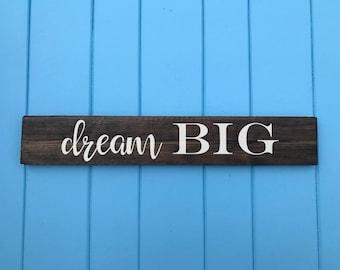 Dream Big - Dream Big Sign - Inspirational wall art - Housewarming Gift - Wedding Gift - Birthday Gift - Mothers Day Gift