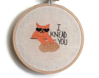 I knead you embroidery, cat embroidery, embroidered hoop art, embroidered wall art, embroidery
