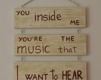 Gift - You inside me you're the music that I want to hear - wall decoration - wood