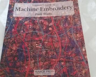 Beginners Guide to Machine Embroidery Instructional Book/Crafting Insutructions/Pam Watts/Sewing Book/Used/Full Color/