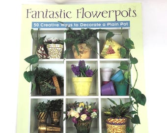 "FLOWERPOTS BOOK is Bobbe Needham's Instructional 128 page Softcover ""Fantastic Flowerpots - 50 Creative Ways to Decorate a Plain Pot"" Book"