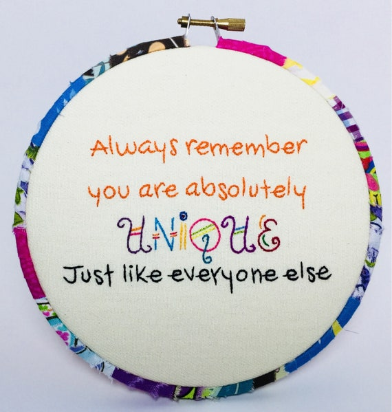 Always Remember You Are Absolutely Unique Just Like Everyone Else Hand Embroidered Hoop Art, Quirky Phrase, Whimsical, Hand Embroidered