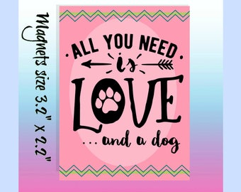 All You Need Is Love and A Dog, Refrigerator Magnet, Magnet, Dog Magnet, Gift