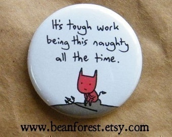 it's tough work being this naughty - pinback button badge
