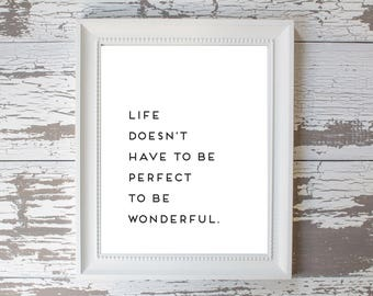 Life Doesn't Have to be Perfect to be Wonderful Print