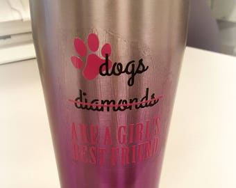 Dogs are a girl's best friend Tumbler