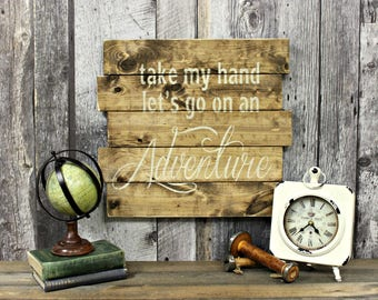 Take My Hand, Let's Go On An Adventure. Rustic Wood Sign. Rustic Decor.  Country Sign. Country Decor. Adventure Sign. Home Decor. Primitive.