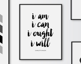 I am I can I ought I will Charlotte Mason quote print, printable quote, typography quote poster, motivational quote print, instant download