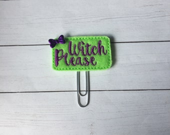 Witch Please Planner Clip/Paper Clip/Feltie Clip. Witch Planner Clip. Halloween Planner Clip. Fall Planner Clip. Snarky Planner Clip