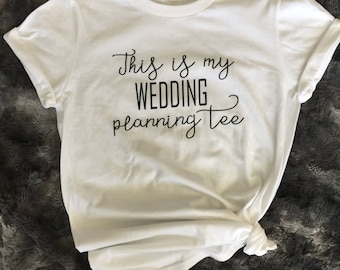This is my WEDDING planning tee. Bridal shirt. Wedding shirt. Bride to be shirt. Bride. Engagement shirt. Engagement party gift.