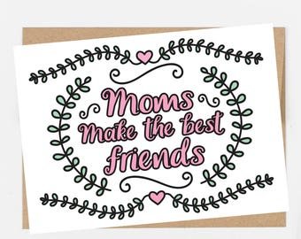 Moms Make the Best Friends Card | Mother's Day Card | Mom Birthday Card | 100% Recycled Card