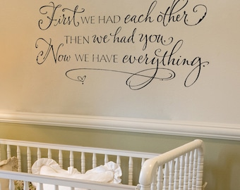 Nursery Wall Decal - First we had each other then we had you now we have everything - Nursery Decor - Baby Nursery Decal