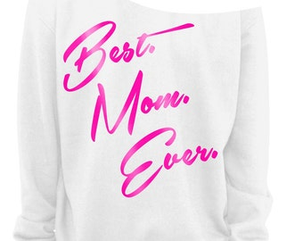 GIFT For MOTHERS DAY - Best Mom Ever - Ladies Slouchy Sweatshirt - Off The Shoulder  - Foil Imprints - s, m, lg, xl, xxl, xxxl