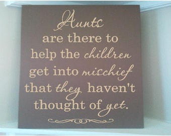 Personalized wooden sign w vinyl quote Aunts are there to help the children get into mischief that they havent thought of yet