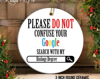 Please no not Confuse your Google Search with my Biology Degree Gift Ornament, Funny Biology Ornament, Gift for Biologist Scientist OPH35