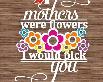 If Mothers Were Flowers I Would Pick You PDF SVG (Commercial Use) Instant Download Papercut Template