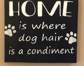 Home is where dog hair is a condiment, dog sign, dog decor, dog hair sign, wood sign, pallet sign, home decor
