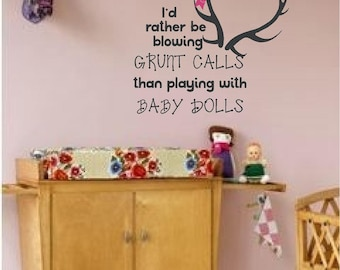 I'd Rather do Grunt calls Baby dolls, Antler Baby Girl, Childrens Room, Wall Decal, Wall Art Words, Stickers, Vinyl Lettering, Quote, Decals