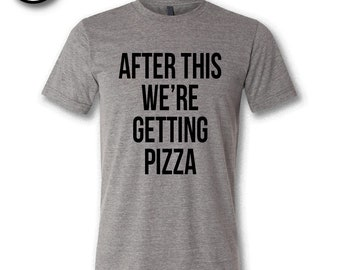 After This We're Getting Pizza.  Soft Triblend Tee.
