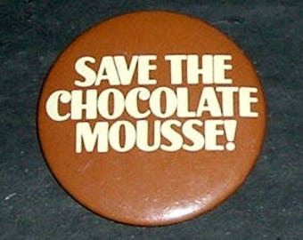 SAVE The CHOCOLATE MOUSSE Pinback (Used)
