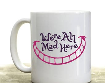 We're All Mad Here-Coffee Mug-Alice In Wonderland-Mad Hatter-Cheshire Cat