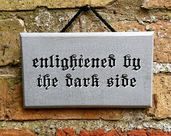 Enlightened by the Dark Side Sign Gothic Wooden Hanging Sign Plaque Hand Painted Goth Gift