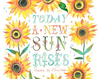 A New Sun Rises Art Print  | Watercolor Quote | Inspirational Print | Lettering | Sunflower | Katie Daisy | Wall art | 8x10 | 11x14