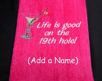 Golf towel,  gift for her, Life is good, on the 19th hole, martini embroidered, personalize gift, birthday golf, Mother's day, lady golfer
