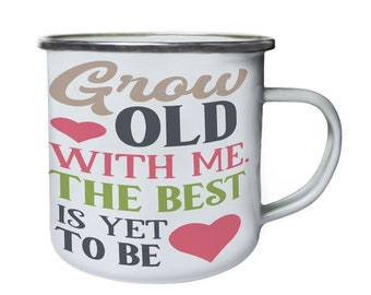 Grow old with me  ,Tin, Enamel 10oz Mug w115e