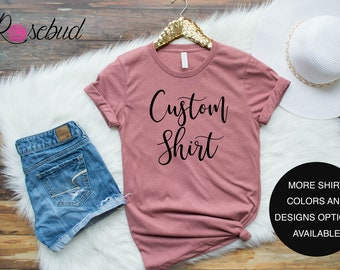 Custom Shirt, Personalized Shirt, Custom T-shirt, Custom Design Shirt, Womens Custom Shirt, Custom Shirt for Women, Personalized T-shirt