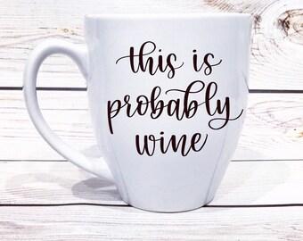 Funny Coffee Mug // This is probably wine coffee mug // Personalized mug // Coffee mug gift READY TO SHIP