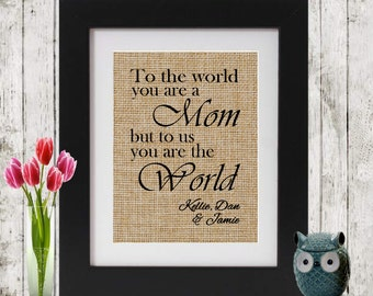 Mother's Day Gift - Burlap Print To the world you are a Mom - Customized Gift for Mom - Personalized Gift for Christmas - Gift for Her