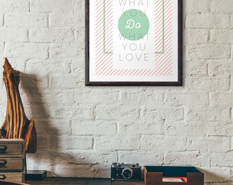 Love What You Do Do What You Love Typographic Print