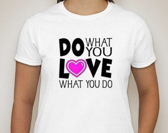 Do What You LOVE What You Do with heart Single sided t-shirt S-5XL