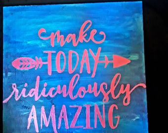 Make today ridiculously amazing sign