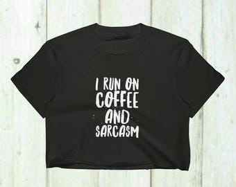 Coffee Crop Top,Coffee Shirt,Sarcasm Top,I Run on Coffee and Sarcasm,Sarcastic Gifts,Coffee Lover Gift,Workout Tops,Workout Tank Tops