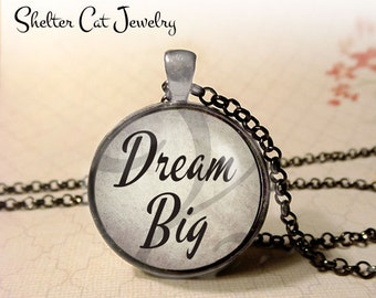 "Dream Big Necklace - 1-1/4"" Circle Pendant or Key Ring - Wearable Photo Art Jewelry - Empowerment, Motivation, Inspiration, Gift"