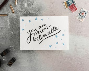 You Are Mum-Believable Letterpress Card - Suitable for birthday, Mother's Day or just because.