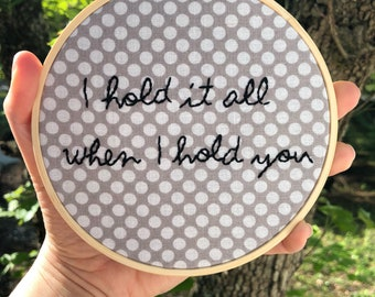I hold it all when I hold you - Embroidery