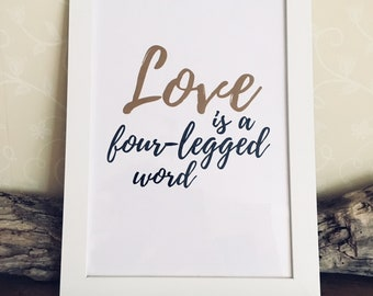 Love is a Four Legged Word Instant Download Digital Print A4