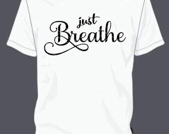 Just Breathe svg, Just breathe tshirt, Just breathe bag, Just breathe, Christian SVG, Inspirational SVG, Just breathe tank, breathe shirt