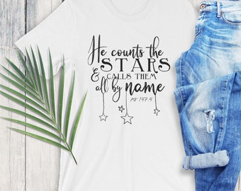 Psalm 147 4 Shirt, He Counts The Stars And Calls Them All By Name, Psalm 147-4 Tee, Bible Verse T Shirt, Verse Shirt, Psalm Quote, God Shirt