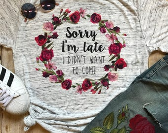 Sorry I'm Late I Didn't Want to Come Shirt Boyfriend Tee Funny T Shirt Introvert Shirt Mom Tee Shirt Mom Life  Best Friend Gift