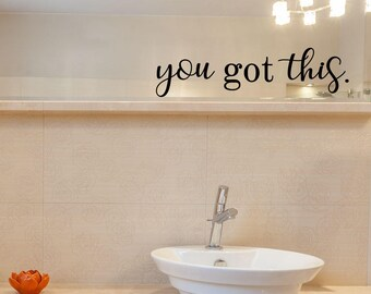 Inspirational Wall Decals - You Got This - Bathroom Wall Decals - Mirror Decals - Mirror Sticker - Wall Decals - Window Clings - Decals