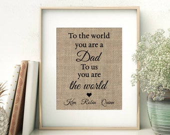 To The World You Are a Dad - To Us You Are The World | Personalized Burlap Print | Gift for Dad from Children | Father's Day Birthday Print