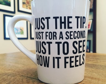 Just the tip just for a second to see how it feels- MUG